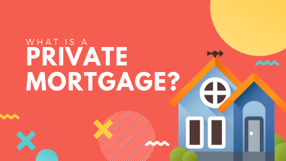 What is a private mortgage?